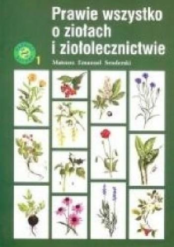 Okładka książki Prawie wszystko o ziołach i ziołolecznictwie (wyd. III)