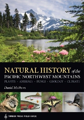 Okładka książki Natural History of the Pacific Northwest Mountains. Plants, Animals, Fungi, Geology, Climate. Timber Press Field Guide