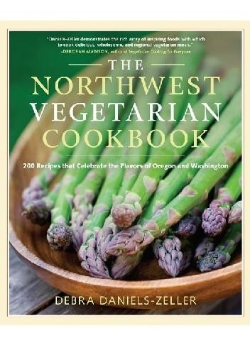 Okładka książki The Northwest Vegetarian Cookbook. 200 Recipes That Celebrate the Flavors of Oregon and Washington