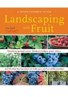 Landscaping with Fruit. Strawberry ground covers, blueberry hedges, grape arbors, and 39 other luscious fruits to make your yard an edible paradise.