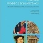 Chrześcijaństwo i Europa wobec sekularyzacji. Religia w niemieckiej myśli politycznej XX wieku