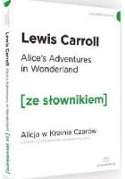 Alice's Adventures in Wonderland. Alicja w krainie czarów z podręcznym słownikiem angielsko-polskim)
