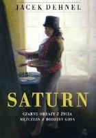 Saturn. Czarne obrazy z życia mężczyzn z rodziny Goya