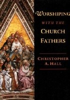Worshipping with the Church Fathers