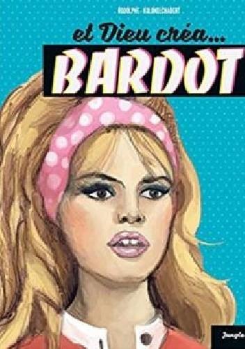 Okładka książki Et Dieu créa Bardot