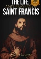 The Life and Prayers od Saint Francis od Assisi