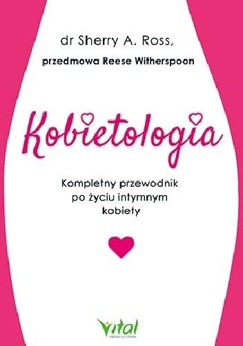 Okładka książki Kobietologia – kompletny przewodnik po życiu intymnym kobiety