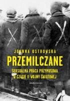 Przemilczane. Seksualna praca przymusowa w czasie II wojny światowej