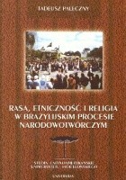 Rasa, etniczność i religia w brazylijskim procesie narodowotwórczym. Wprowadzenie do badań latynoamerykańskich przemian społecznych