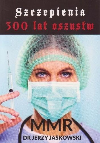 Okładka książki Szczepienia 300 lat oszustw - MMR