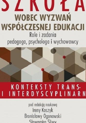 Okładka książki Szkoła wobec wyzwań współczesnej edukacji. Role i zadania pedagoga, psychologa i wychowawcy