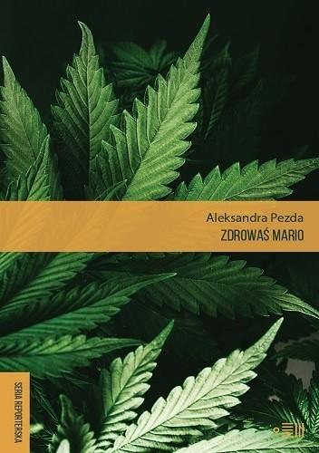 Okładka książki Zdrowaś mario. Reportaże o medycznej marihuanie