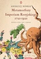 Metamorfozy Imperium Rosyjskiego 1721-1921. Geopolityka, ody i narody