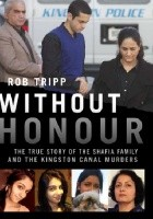 Without Honour: The True Story of the Shafia Family and the Kingston Canal Murders