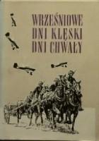 Wrześniowe dni klęski dni chwały: wspomnienia żołnierzy Armii Poznań i Wielkopolan o wrześniu 1939