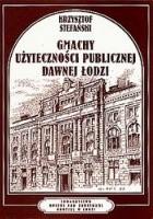 Gmachy użyteczności publicznej dawnej Łodzi