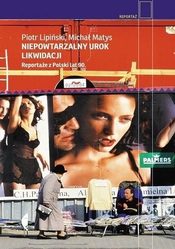 Okładka książki Niepowtarzalny urok likwidacji. Reportaże z Polski lat 90.