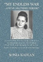 My Endless War. . . and My Shattered Dreams: My Survival of the Holocaust and the Recollection of My Unforgettable Memories of My Life Before World War II, My Life During the War with the Nazi Regime, My Life After the War and All of My Happenings...