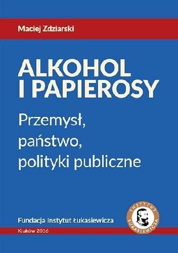 Okładka książki Alkohol i Papierosy - Przemysł, państwo, polityki publiczne