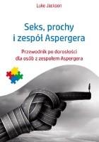 Seks, prochy i zespół Aspergera. Przewodnik po dorosłości dla osób z zespołem Aspergera