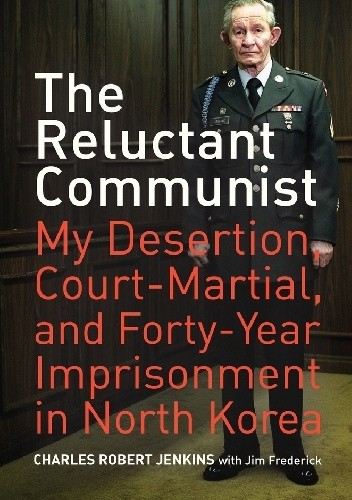 Okładka książki The Reluctant Communist: My Desertion, Court-Martial, and Forty-Year Imprisonment in North Korea