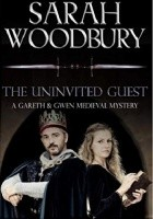 The Uninvited Guest (The Gareth & Gwen Medieval Mysteries)