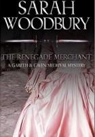 The Renegade Merchant (The Gareth & Gwen Medieval Mysteries)