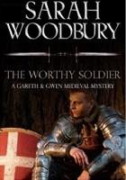 The Worthy Soldier (The Gareth & Gwen Medieval Mysteries)