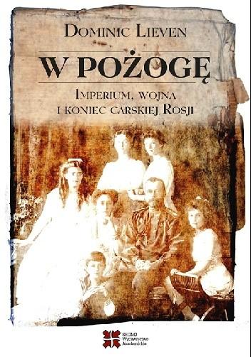 Okładka książki W pożogę. Imperium, wojna i koniec carskiej Rosji