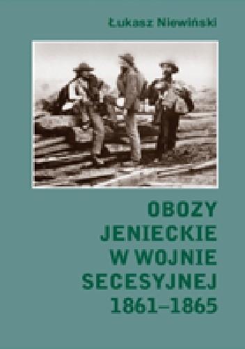 Okładka książki Obozy jenieckie w wojnie secesyjnej 1861 - 1865
