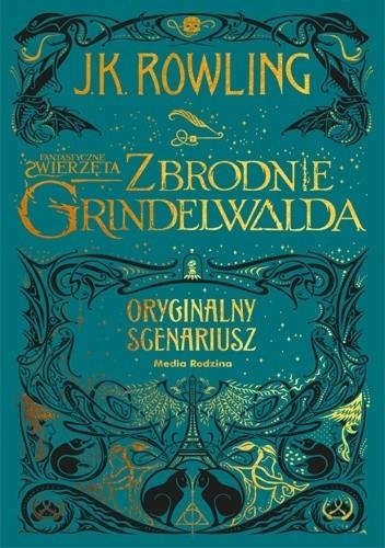 Okładka książki Fantastyczne zwierzęta: Zbrodnie Grindelwalda. Oryginalny scenariusz