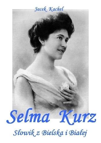 Okładka książki SELMA KURZ - Słowik z Bielska i Białej