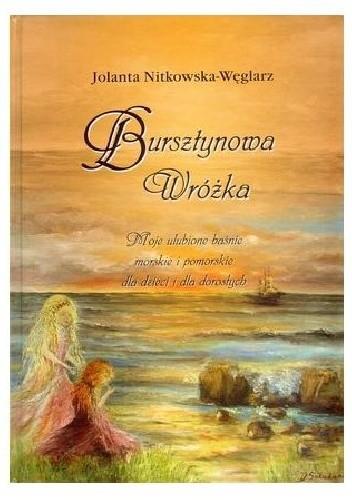 Okładka książki Bursztynowa wróżka. Moje ulubione baśnie morskie i pomorskie dla dzieci i dla dorosłych