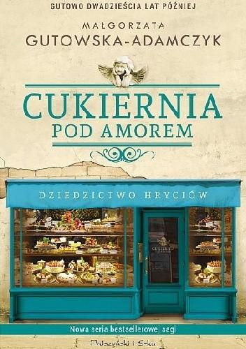 Okładka książki Cukiernia Pod Amorem. Dziedzictwo Hryciów