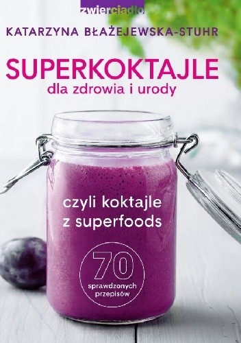 Okładka książki Superkoktajle dla zdrowia i urody czyli Koktajle z superfoods: 70 sprawdzonych przepisów