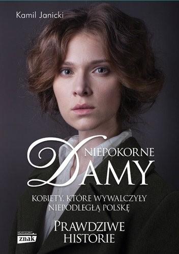 Okładka książki Niepokorne damy. Kobiety, które wywalczyły niepodległą Polskę
