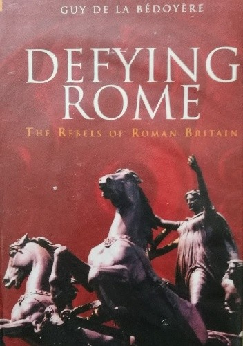 Okładka książki Defying Rome: The Rebels of Roman Britain