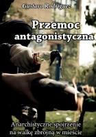 Przemoc antagonistyczna. Anarchistyczne spojrzenie na walkę zbrojną w mieście