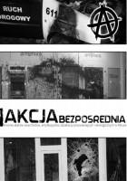 Akcja bezpośrednia. Kronika ataków anarchistów, antyfaszystów, działaczy prozwierzęcych i ekologicznych w Polsce.