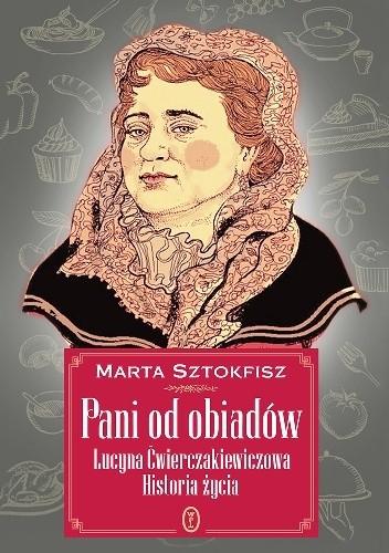 Okładka książki Pani od obiadów. Lucyna Ćwierczakiewiczowa. Historia życia
