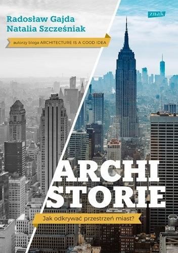 Okładka książki Archistorie. Jak odkrywać przestrzeń miast?