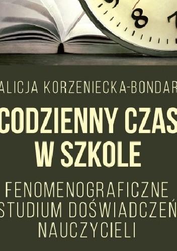 Okładka książki Codzienny czas w szkole. Fenomenograficzne studium doświadczeń nauczycieli