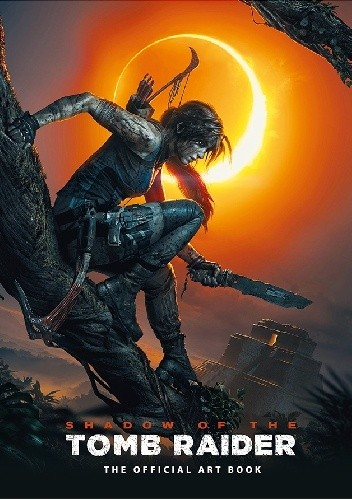 Okładka książki Shadow of the Tomb Raider - The Official Art Book