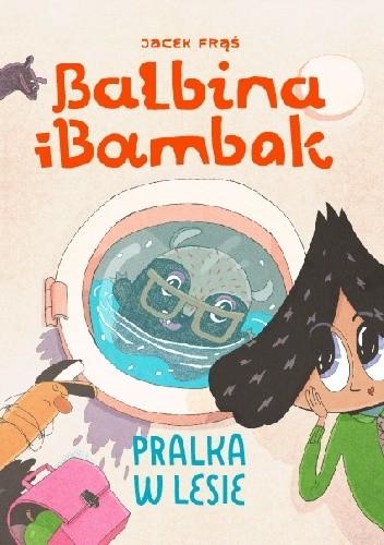 Okładka książki Balbina i Bambak. Pralka w lesie