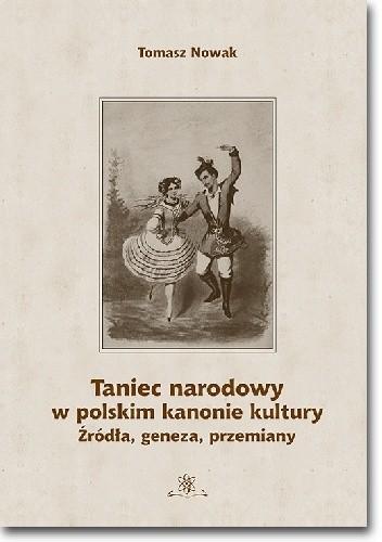 Okładka książki Taniec narodowy w polskim kanonie kultury. Źródła, geneza, przemiany