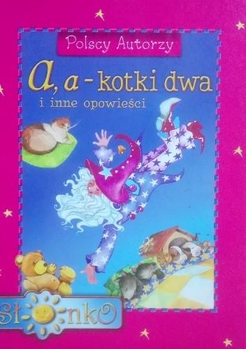 Okładka książki A, a - kotki dwa i inne opowieści