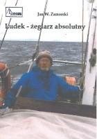 Ludek - żeglarz absolutny : opowieść o kapitanie Ludomirze