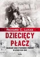 Dziecięcy płacz. Holokaust dzieci żydowskich i polskich w latach 1939-1945
