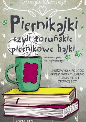 Okładka książki Piernikajki, czyli toruńskie piernikowe bajki (niekoniecznie dla najmłodszych)