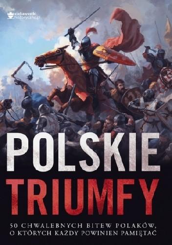 Okładka książki Polskie triumfy 50 chwalebnych bitew z naszej historii